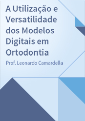 A Utilização e Versatilidade dos Modelos Digitais em Ortodontia