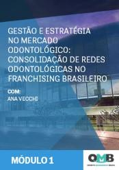OMB 3ª Edição: Gestão e Estratégia no Mercado Odontológico: Consolidação de Redes Odontológicas no Franchising Brasileiro