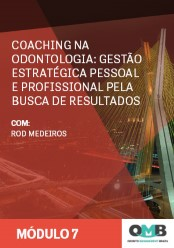 OMB 3ª Edição: Coaching na Odontologia: Gestão Estratégica Pessoal e Profissional pela Busca de Resultados