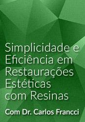 Simplicidade e Eficiência em Restaurações Estéticas com Resinas Compostas