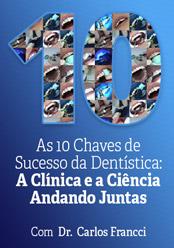 As 10 Chaves do Sucesso em Dentística: A Clínica e a Ciência Andando Juntas