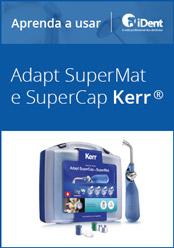 Aprenda a usar: Adapt SuperMat e SuperCap da KaVo Kerr